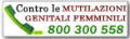 Contro le pratiche di mutilazione genitale femminile (MGF) è attivo il Numero Verde Gratuito 800 300 558. Il servizio, disponibile dal lunedì al venerdì dalle 8.00 alle 14.00 e dalle 15.00 alla 20.00,